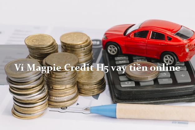 H5 magpie credit